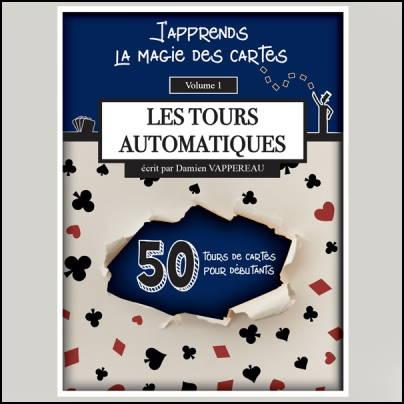 J'apprends la magie des cartes - Les tours de cartes automatiques vol.1 - Damien Vappereau