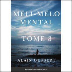 Méli Mélo Mental - Tome 3 - Alain Gesbert